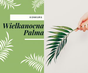 Konkurs na klasową Palmę Wielkanocną